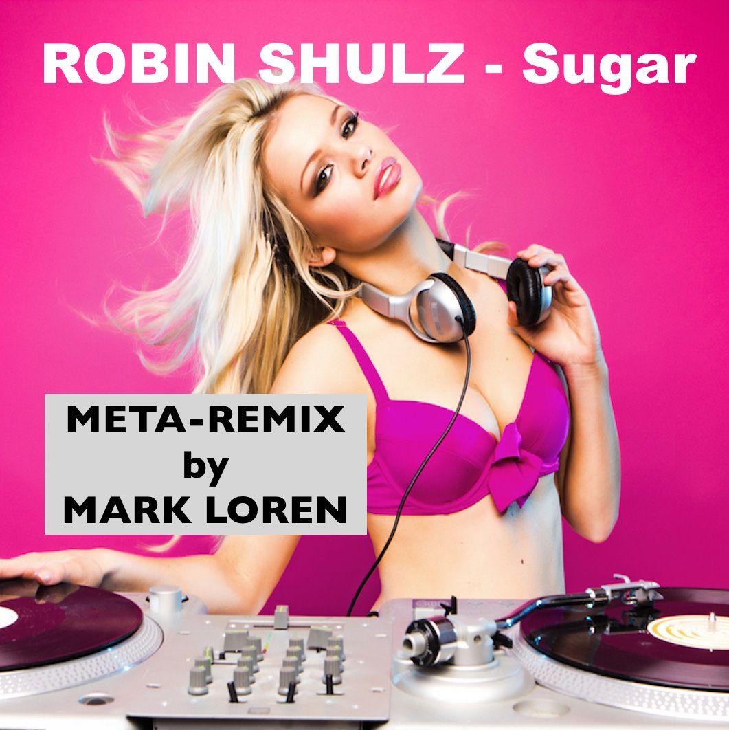 Robin Shulz Ft. Francesco Yates - Sugar [Mark Loren Meta-Remix]