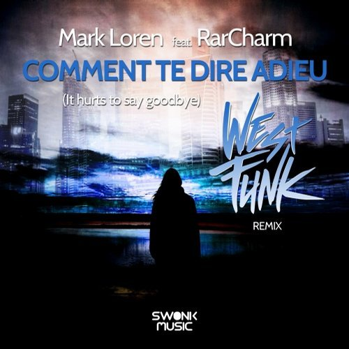 Mark Loren Ft. RarCharm - Comment Te Dire Adieu (Westfunk Remix)